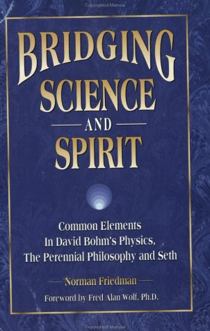 Bridging Science and Spirit: Common Elements in David Bohm's Physics, the Perennial Philosophy and Seth 9781889964072
