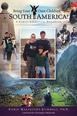 Bring Your Own Children: South America!: A Family Sabbatical Handbook 9781887542487