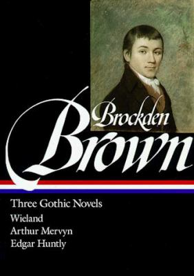 Brockden Brown: Three Gothic Novels: Wieland / Arthur Mervyn / Edgarhunt 9781883011574
