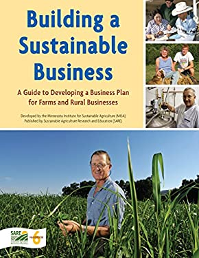 Building a Sustainable Business: A Guide to Developing a Business Plan for Farms and Rural Businesses / Developed by the Minnesota Institute for Susta 9781888626070