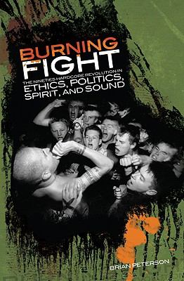 Burning Fight: The Nineties Hardcore Revolution in Ethics, Politics, Spirit, and Sound 9781889703022