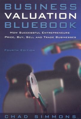 Business Valuation Bluebook: How Successful Entrepeneurs Price, Buy, Sell and Trade Businesses 9781889150550