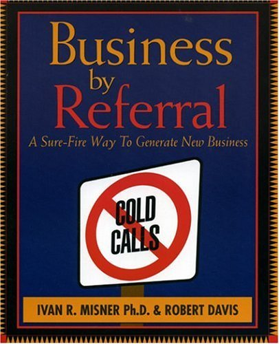 Business by Referral: Painless Ways to Generate New Business 9781885167279