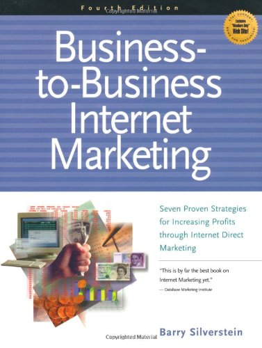 Business to Business Internet Marketing: Seven Proven Strategies for Increasing Profits Through Internet Direct Marketing 9781885068729
