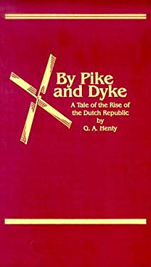 By Pike and Dyke: A Tale of the Rise of the Dutch Republic 9781887159043