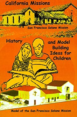 California Missions: History and Model Building Ideas for Children 9781885852137