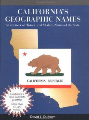 California's Geographic Names: A Gazetteer of Historic & Modern Names of the State