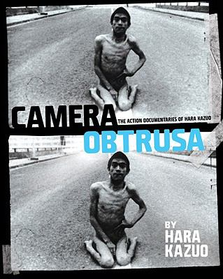 Camera Obtrusa: The Action Documentaries of Hara Kazuo 9781885030443