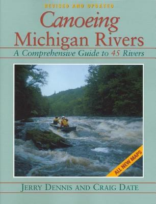 Canoeing Michigan Rivers: A Comprehensive Guide to 45 Rivers 9781882376957