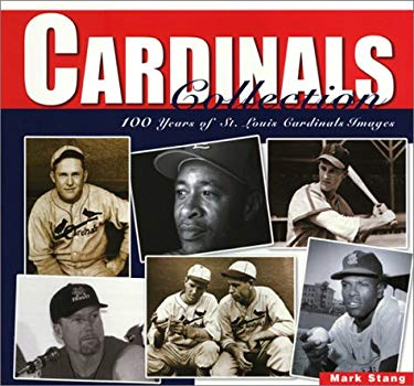 Cardinals Collection: 100 Years of St. Louis Cardinal Images 9781882203857