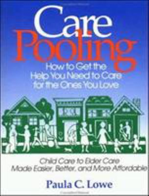 Care Pooling: How to Get the Help You Need to Care for the Ones You Love 9781881052166