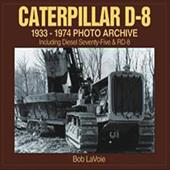 Caterpillar D-8 1933-1974 Photo Archive: Including Diesel Seventy-Five and Rd-8
