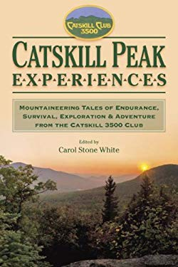 Catskill Peak Experiences: Mountaineering Tales of Endurance, Survival, Exploration & Adventure from the Catskill 3500 Club 9781883789596