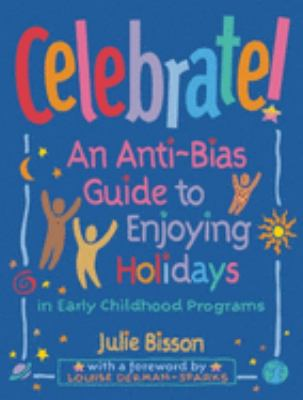 Celebrate!: An Anti-Bias Guide to Enjoying Holidays in Early Childhood Programs 9781884834325