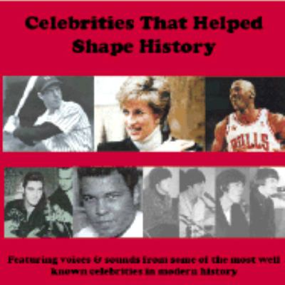 Celebrities That Helped Shape History: Voices & Sounds from Some of the Most Well Knows Celebrities in Modern History 9781885959843