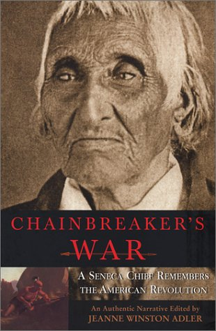 Chainbreaker's War: A Seneca Chief Remembers the America 9781883789336
