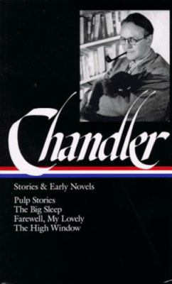 Chandler: Stories and Early Novels: Pulp Stories / The Big Sleep /Farewell, My Lovely / The High Window 9781883011079