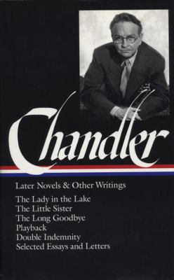 Chandler: Later Novels and Other Writings: The Lady in the Lake / Thelittle Sister / The Long Goodbye / Playback / Double Indemnity /Selected Essays 9781883011086