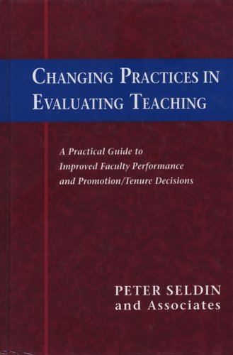 Changing Practices in Evaluating Teaching: A Practical Guide to Improved Faculty Performance and Promotion/Tenure Decisions 9781882982288