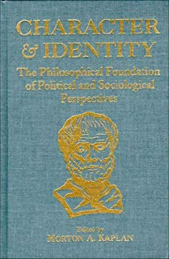 Character and Identity: The Philosophical Foundation of Political and Sociological Perspectives 9781885118080