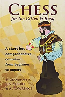 Chess for the Gifted and Busy: A Short But Comprehensive Course--From Beginner to Expert 9781889323244