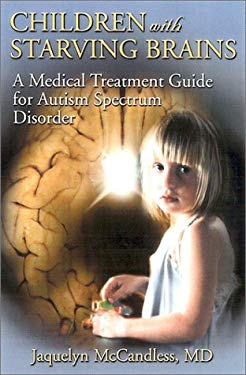 Children with Starving Brains: A Medical Treatment Guide for Autism Spectrum Disorder 9781883647094