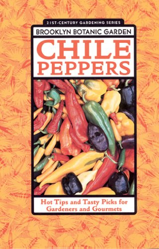 Chile Peppers: Hot Tips and Tasty Picks for Gardeners and Gourmets 9781889538136
