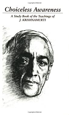 Choiceless Awareness: A Selection of Passages for the Study of the Teachings of J. Krishnamurti 9781888004045
