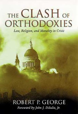 Clash of Orthodoxies: Law Religion & Morality in Crisis 9781882926947