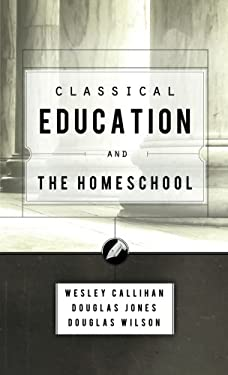 Classical Education and the Homeschool 9781885767851