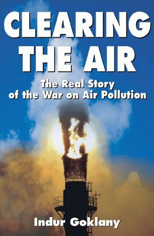 Clearing the Air: The Real Story of the War on Air Pollution 9781882577828