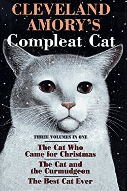 Cleveland Amory's Compleat Cat : The Cat Who Came for Christmas - The Cat and the Curmudgeon - The Best Cat Ever