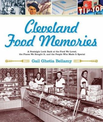 Cleveland Food Memories: A Nostalgic Look Back at Great Food We Ate, the People Who Made It, and the Places Where We Bought It 9781886228795