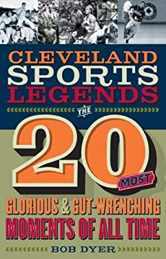 Cleveland Sports Legends: The 20 Biggest Moments in Cleveland Sports History 9781886228733