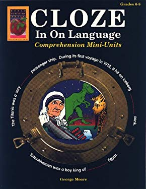 Cloze in on Language, Grades 6-8: Comprehension Mini-Units 9781885111708