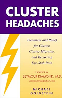 Cluster Headaches, Treatment and Relief: Treatment and Relief for Cluster, Cluster Migraine, and Recurring Eye-Stab Pain 9781881217183