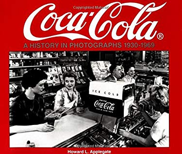 Coca-Cola: A History in Photographs, 1930-1969 9781882256464