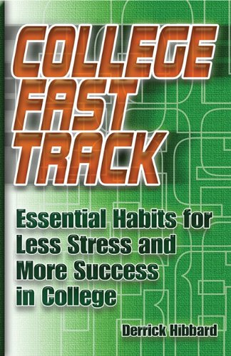 College Fast Track: Essential Habits for Less Stress and More Success in College 9781888960235