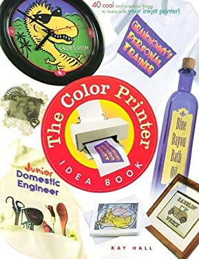 Color Printer Idea Book: 40 Cool and Practical Things to Make with Your Color Printer 9781886411203