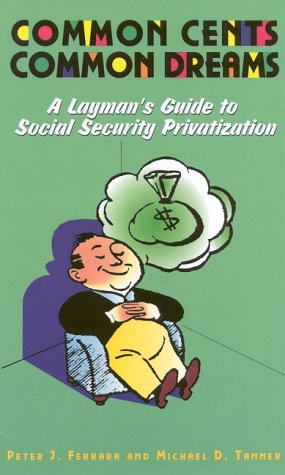 Common Cents, Common Dreams: A Layman's Guide to Social Security Privatization