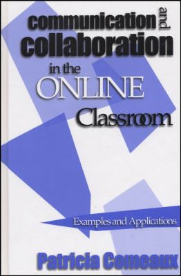 Communication and Collaboration in the Online Classroom: Examples and Applications 9781882982509