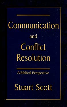 Communication and Conflict Resolution: A Biblical Perspective 9781885904508