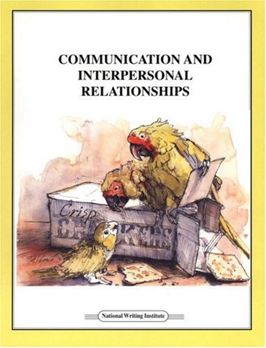 Communication and Interpersonal Relationships: How to Say What You Mean to Say 9781888344158