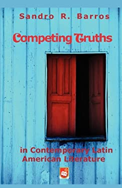 Competing Truths in Contemporary Latin American Literature: Narrating Otherness, Marginality, and the Politics of Representation 9781888205329
