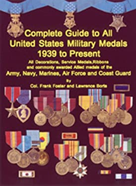 Complete Guide to All United States Military Medals: 1939 to Present 9781884452185