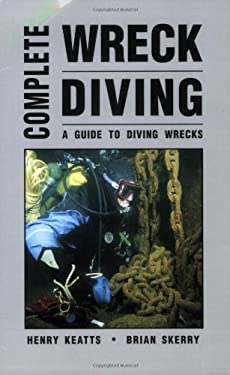 Complete Wreck Diving: A Guide to Diving Wrecks 9781881652304