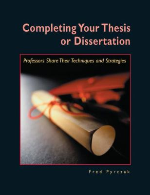 Completing Your Thesis or Dissertation: Professors Share Their Techniques & Strategies 9781884585210