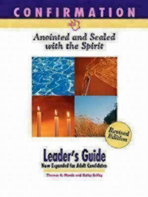 Confirmation: Anointed and Sealed with the Spirit, Revised Leader's Guide: Catholic Edition 9781889108643