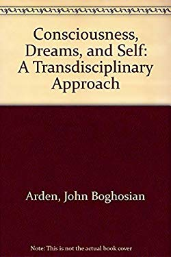 Consciousness, Dreams, and Self: A Transdisciplinary Approach 9781887841016