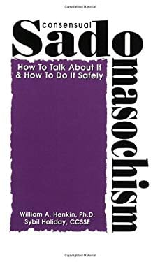 Consensual Sadomasochism: How to Talk about It and Do It Safely 9781881943129